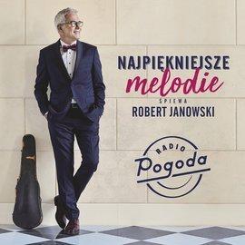 Najpiękniejsze melodie śpiewa Robert Janowski