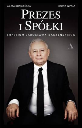 Prezes i Spółki. Imperium Jarosława Kaczyńskiego