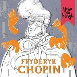Ucho do klasyki. Fryderyk Chopin